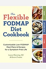 The Flexible FODMAP Diet Cookbook: Customizable Low-FODMAP Meal Plans & Recipes for a Symptom-Free Life Kindle Edition