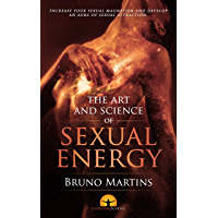 The Art and Science of Sexual Energy (Personal Magnetism Series Book 2) (English Edition)