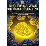 PNL: Reprograme O Seu Cérebro Com Técnicas Básicas De PNL: Como Persuadir, Influenciar e Manipular Usando Padrões De Linguage