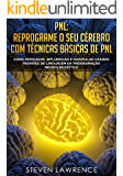 PNL: Reprograme O Seu Cérebro Com Técnicas Básicas De PNL: Como Persuadir, Influenciar e Manipular Usando Padrões De Linguagem Da Programação Neurolinguística