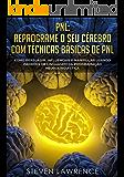 PNL: Reprograme O Seu Cérebro Com Técnicas Básicas De PNL: Como Persuadir, Influenciar e Manipular Usando Padrões De…