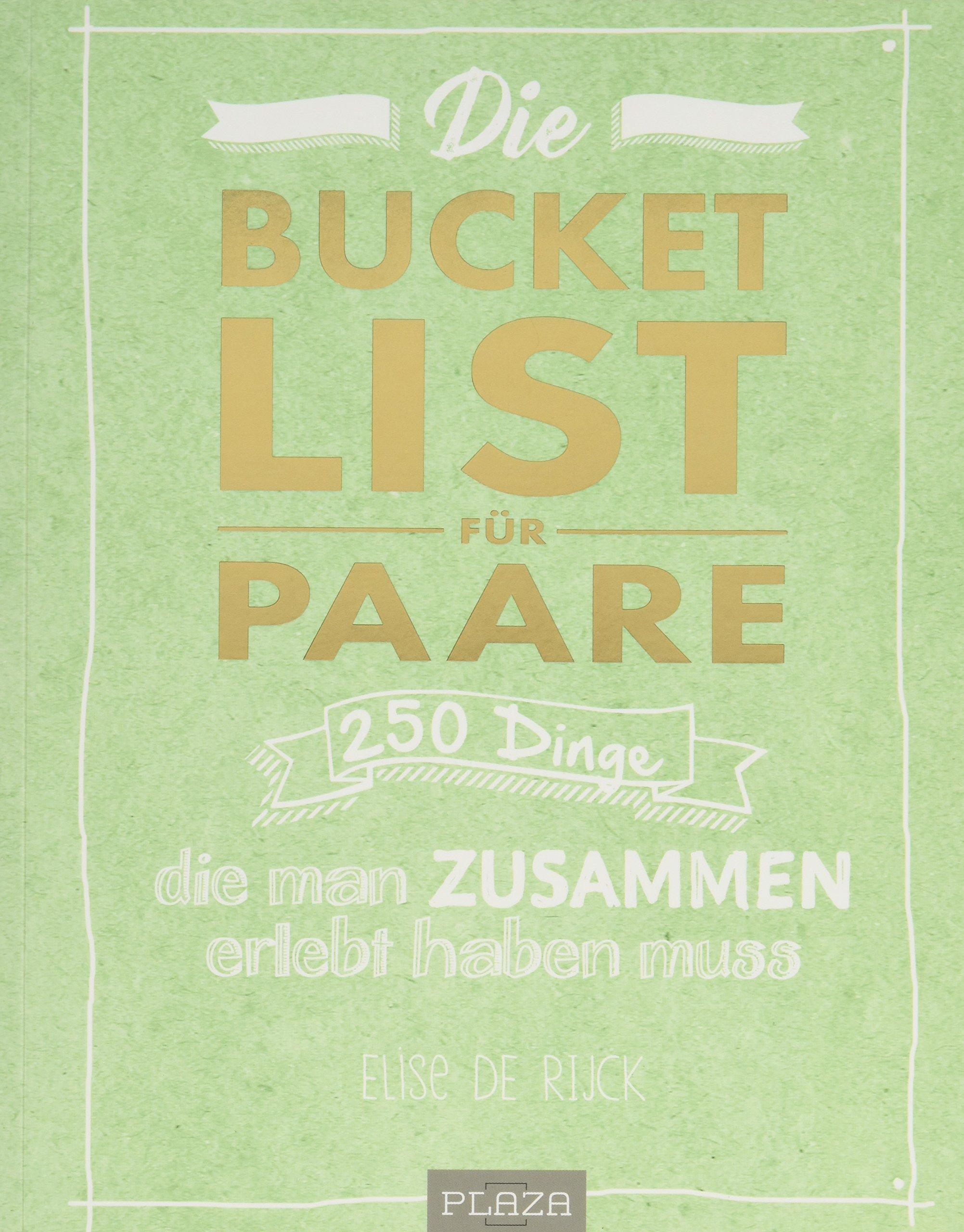 Die Bucket List Für Paare  250 Dinge Die Man Zusammen Erlebt Haben Muss