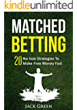 Matched Betting: 20 No lose Strategies To Make Free Money Fast (Matched Betting offers, betting deals, free matched bet, matched free bet, bet matching) ... betting free bets Book 1) (English Edition)