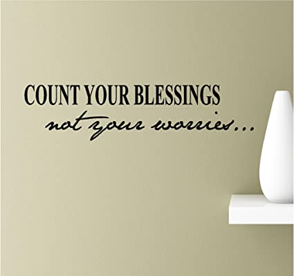 Amazoncom Count Your Blessings Not Your Worries Vinyl Wall Art
