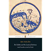 Ibn Fadlan and the Land of Darkness: Arab Travellers in the Far North (Penguin Classics)