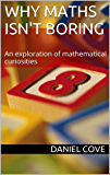 Why Maths Isn't Boring: An exploration of mathematical curiosities