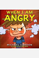 When I am Angry: (Children's book about anger, children books ages 3 5, kids books) (Self-Regulation Skills 2) Kindle Edition