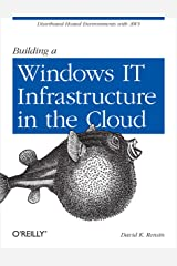 Building a Windows IT Infrastructure in the Cloud: Distributed Hosted Environments with AWS Kindle Edition
