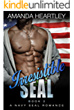 Irresistible SEAL Book 2: A Navy SEAL Romance