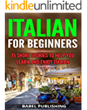 Italian for Beginners: 15 Short Stories to Help You Learn and Enjoy Italian (with Quizzes and Reading Comprehension Exercises) (English Edition)