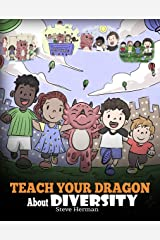 Teach Your Dragon About Diversity: Train Your Dragon To Respect Diversity. A Cute Children Story To Teach Kids About Diversity and Differences. (My Dragon Books Book 25) Kindle Edition