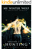 Hunting: (Volume 3: My Winter Wolf Serial)