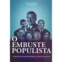 O embuste populista: Porque arruínam nossos países, e como resgatá-los