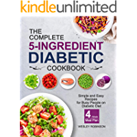 The Complete 5-Ingredient Diabetic Cookbook: Simple and Easy Recipes for Busy People on Diabetic Diet with 4-Week Meal…