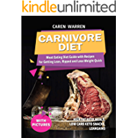 Carnivore Diet: Meat Eating Diet Guide with Recipes for Getting Lean, Ripped and Lose Fat Quick.(high fat keto meals, low carb keto snacks, leangains)