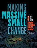 Making Massive Small Change:Building the Urban Society We Want: Ideas, Tools, Tactics