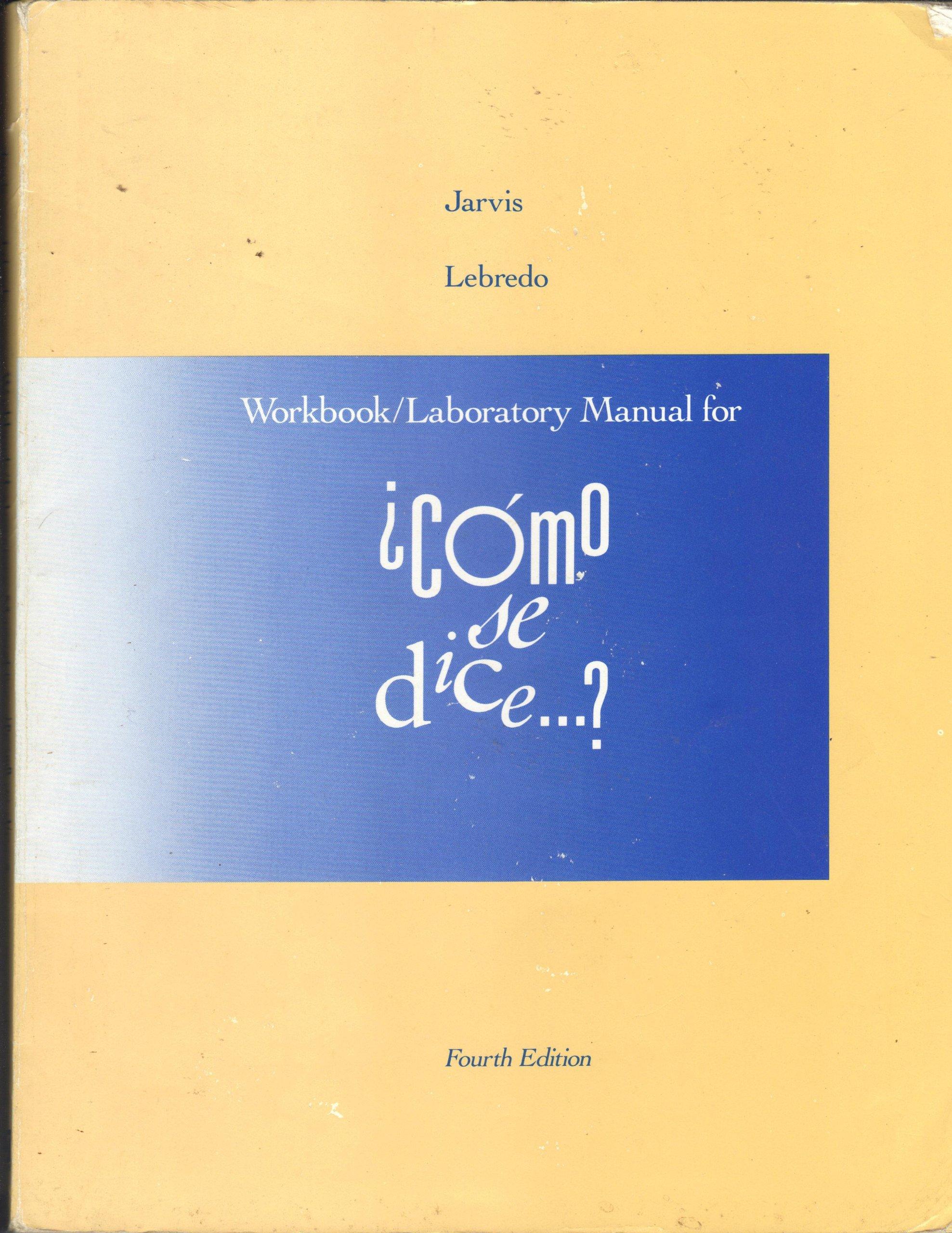 Como Se Dice, 4th Edition, WORKBOOK / LABORATORY MANUAL: Jarvis, Lebredo:  Amazon.com: Books