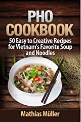 Pho Cookbook: 50 Easy to Creative Recipes for Vietnam's Favorite Soup and Noodles (Asian Recipes Book 1) Kindle Edition