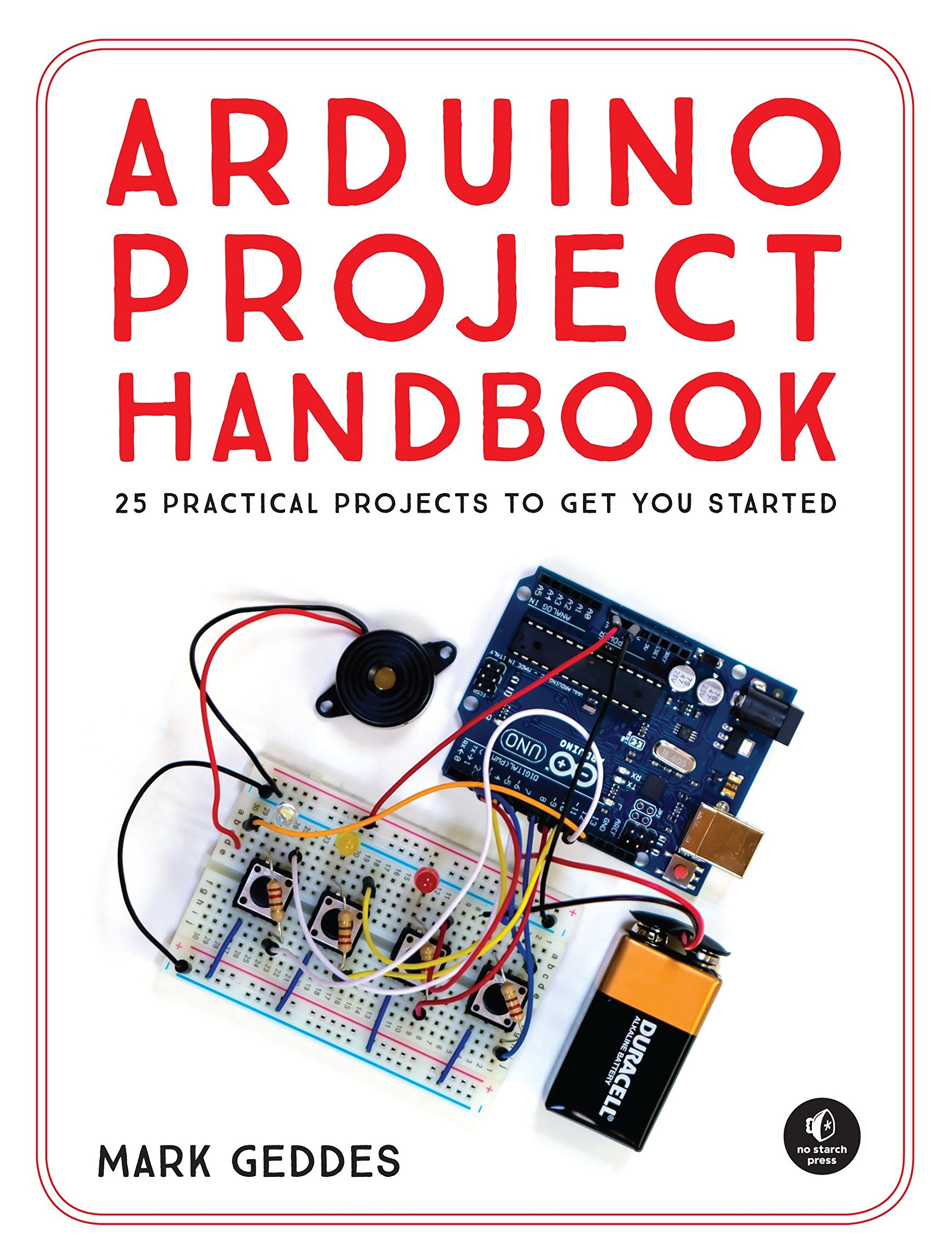 The Arduino Project Handbook 25 Illustrated Projects For Can Use Other Cards This Beginners Good Luck Complete Beginner Mark Geddes 9781593276904 Books