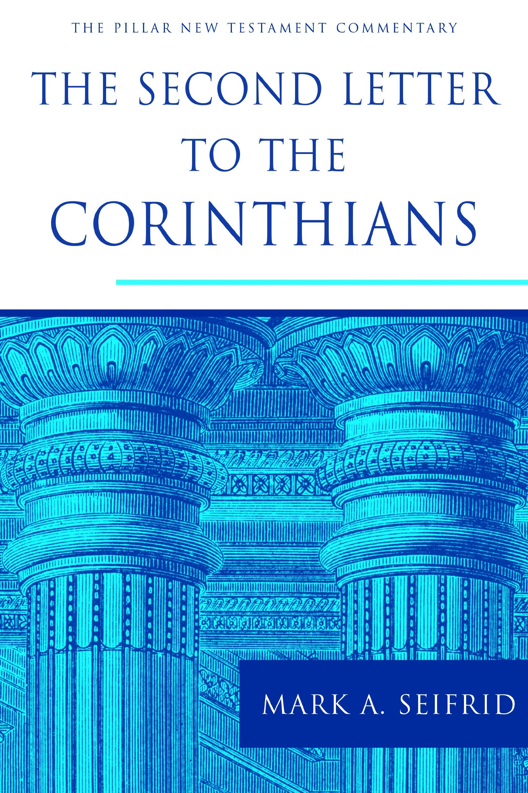 the second letter to the corinthians the pillar new testament commentary pntc mark a seifrid 9780802837394 amazoncom books
