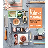 The Martha Manual: How to Do Almost Everything