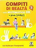 Compiti di realtà 3. Con matematica ok + prove INVALSI. Per la Scuola elementare