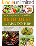 The Complete 5-Ingredient Keto Diet For Beginners: 300 Low-Carb Recipes and 30-Day Meal Plan for Busy People on the Keto Diet.