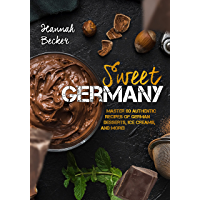 Sweet Germany: Master 80 Authentic Recipes of German Desserts, Ice Creams, and More! (German Cookbook)
