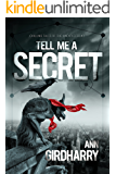 Tell Me A Secret: A Psychological Suspense Thriller (Chilling Tales of the Unexpected Book 2)