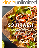 Southwest Recipes: Discover Delicious Southwest Recipes from the Southwestern States
