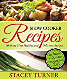 Slow Cooker Recipes: 30 Of The Most Healthy And Delicious Slow Cooker Recipes: Includes New Recipes With Fantastic Ingredients