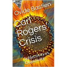 Carl Rogers Crisis: Subjectivity vs. Objectivity Jan 11, 2018