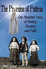 The Promise of Fatima: One Hundred Years of History, Mystery and Faith Kindle Edition