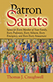 Patron Saints: Saints for Every Member of Your Family, Every Profession, Every Ailment, Every Emergency, and Even Every Amusement