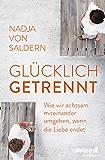 Glücklich getrennt: Wie wir achtsam miteinander umgehen, wenn die Liebe endet (German Edition)