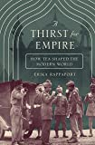 A Thirst for Empire: How Tea Shaped the Modern World