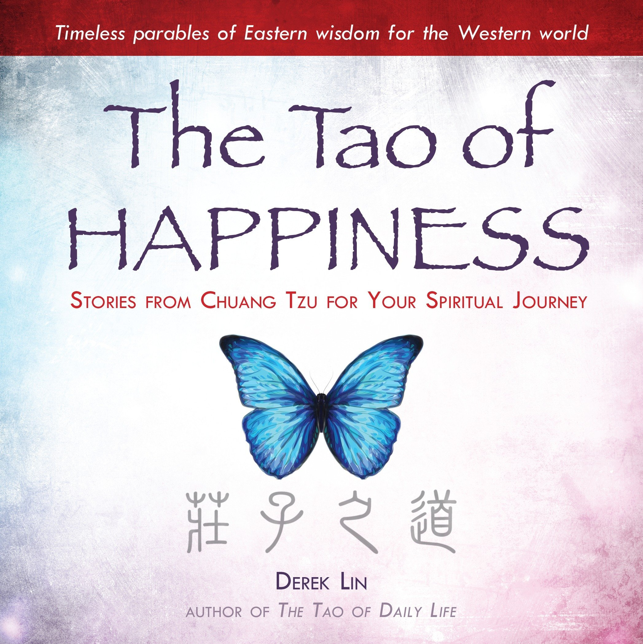 The Tao of Happiness: Stories from Chuang Tzu for Your Spiritual Journey:  Derek Lin: 9780399175510: Amazon.com: Books