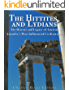 The Hittites and Lydians: The History and Legacy of Ancient Anatolia's Most Influential Civilizations