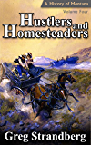 Hustlers and Homesteaders: A History of Montana, Volume Four (Montana History Series Book 4)