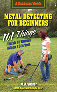 Metal Detecting For Beginners: 101 Things I Wish Id Known When I Started