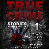 True Crime Stories: 12 Shocking True Crime Murder Cases: True Crime Anthology, Vol. 1