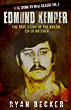 True Crime Stories: Edmund Kemper: The True Story of The Brutal Co-ed Butcher (Real Crime by Real Killers Vol Book 2)