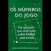 Os números do jogo: Por que tudo o que você sabe sobre futebol está errado
