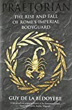 Praetorian: The Rise and Fall of Rome's Imperial Bodyguard