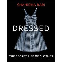 Dressed: The Secret Life of Clothes (English Edition)