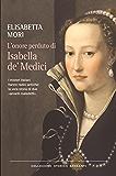 L'onore perduto di Isabella de' Medici: I misteri italiani hanno radici antiche: la vera storia di due «amanti maledetti»