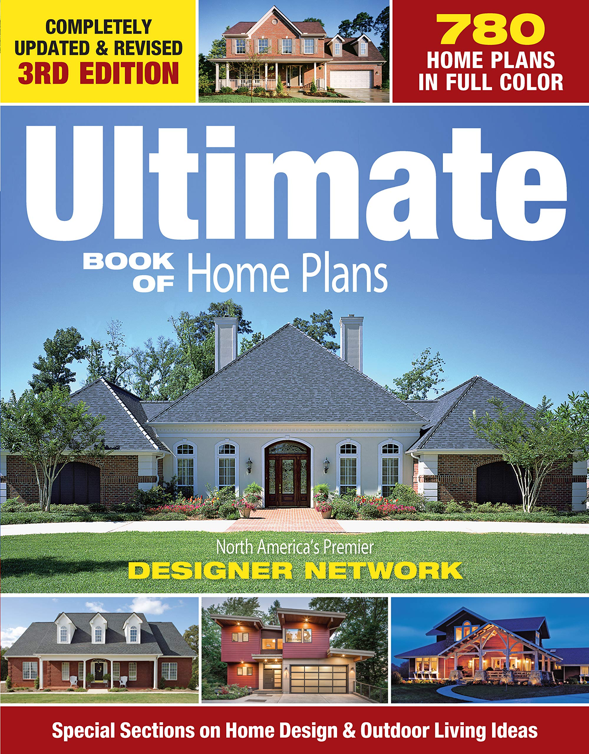Ultimate Book Of Home Plans: 780 Home Plans In Full Color: North Americau0027s  Premier Designer Network: Special Sections On Home Design U0026 Outdoor Living  Ideas ...