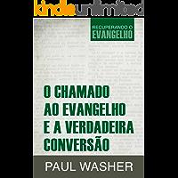 O Chamado ao Evangelho e a Verdadeira Conversão (Recuperando o Evangelho Livro 2)