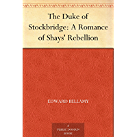 The Duke of Stockbridge: A Romance of Shays' Rebellion (English Edition)
