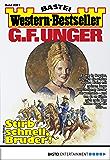 G. F. Unger Western-Bestseller 2361 - Western: Stirb schnell, Bruder!